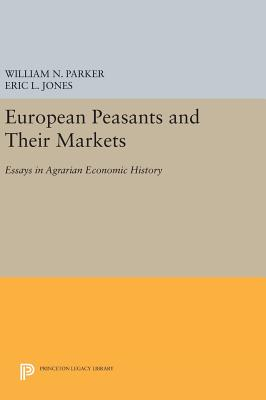 European Peasants and Their Markets: Essays in Agrarian Economic History - Parker, William Nelson (Editor), and Jones, Eric L. (Editor)