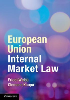European Union Internal Market Law - Weiss, Friedl, and Kaupa, Clemens