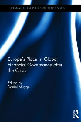 Europe's Place in Global Financial Governance after the Crisis - Mugge, Daniel (Editor)