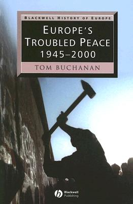 Europe's Troubled Peace: 1945-2000 - Buchanan, Tom