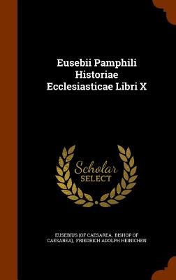 Eusebii Pamphili Historiae Ecclesiasticae Libri X - Caesarea, Eusebius (of, and Bishop of Caesarea) (Creator), and Friedrich Adolph Heinichen (Creator)