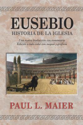 Eusebio: Historia de La Iglesia - Maier, Paul L, Ph.D. (Editor)