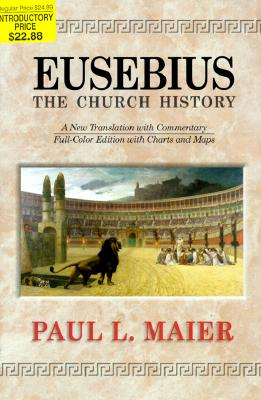 Eusebius: The Church History - Maier, Paul L, Ph.D. (Translated by)