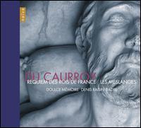 Eustache du Caurroy: Requiem des Rois de France; Les Meslanges - Doulce Mémoire; Denis Raisin-Dadre (conductor)