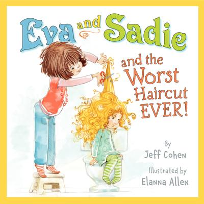 Eva and Sadie and the Worst Haircut Ever! - Cohen, Jeff