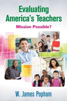 Evaluating America's Teachers: Mission Possible? - Popham, W James