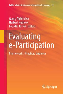Evaluating E-Participation: Frameworks, Practice, Evidence - Aichholzer, Georg (Editor), and Kubicek, Herbert (Editor), and Torres, Lourdes (Editor)