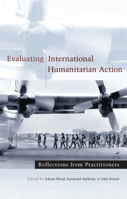 Evaluating International Humanitarian Action: Reflections from Practitioners - Wood, Adrian (Editor)