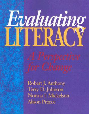 Evaluating Literacy: A Perspective for Change - Anthony, Robert, Dr.