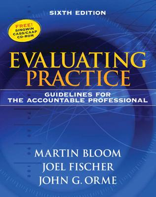 Evaluating Practice: Guidelines for the Accountable Professional - Bloom, Martin, Professor, and Fischer, Joel, Professor, and Orme, John G