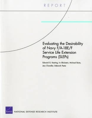 Evaluating the Desirability of Navy F/A-18e/F Service Life Extension Programs (Sleps) - Keating, Edward G, and Blickstein, Irv, and Boito, Michael