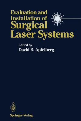 Evaluation and Installation of Surgical Laser Systems - Apfelberg, David B (Editor)