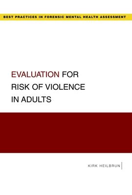 Evaluation for Risk of Violence in Adults - Heilbrun, Kirk, Professor