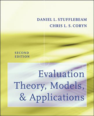 Evaluation Theory, Models, and Applications - Stufflebeam, Daniel L., and Coryn, Chris L. S.