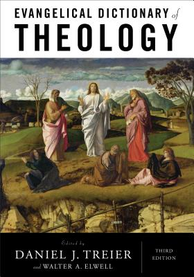 Evangelical Dictionary of Theology - Treier, Daniel J (Editor), and Elwell, Walter A, Ph.D. (Editor)