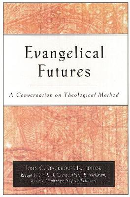 Evangelical Futures: A Conversation on Theological Method - Stackhouse, John G, Jr. (Editor)