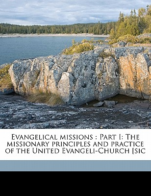 Evangelical Missions: Part I: The Missionary Principles and Practice of the United Evangeli-Church [Sic - United Evangelical Church Home and Fore (Creator)