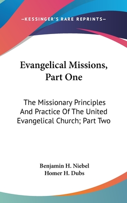 Evangelical Missions, Part One: The Missionary Principles and Practice of the United Evangelical Church; Part Two: A Venture of Faith a History of China Mission (1919) - Niebel, Benjamin H, and Dubs, Homer H