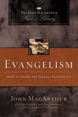 Evangelism: How to Share the Gospel Faithfully - MacArthur, John F, and Grace Community Church Staff