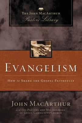Evangelism: How to Share the Gospel Faithfully - MacArthur, John F