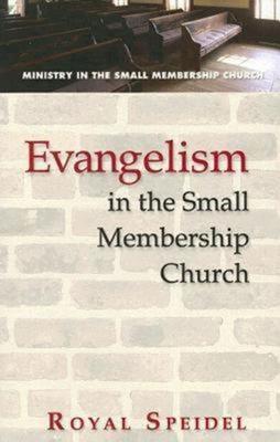 Evangelism in the Small Membership Church - Speidel, Royal
