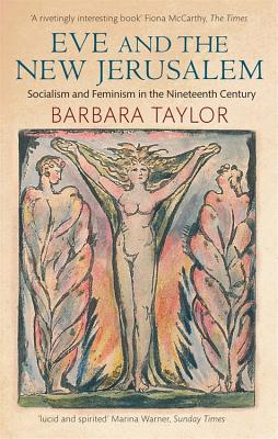 Eve & the New Jerusalem: Socialism and Feminism in the Nineteenth Century - Taylor, Barbara