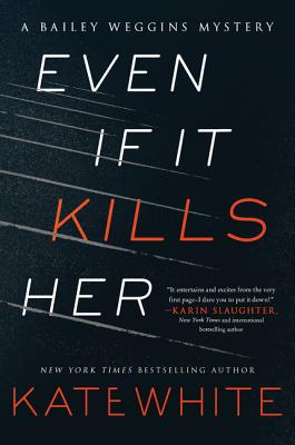 Even If It Kills Her: A Bailey Weggins Mystery - White, Kate
