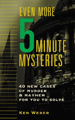 Even More Five-Minute Mysteries: 40 New Cases of Murder and Mayhem for You to Solve -