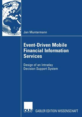Event-Driven Mobile Financial Information Services: Design of an Intraday Decision Support System - Rannenberg, Prof Dr Kai (Foreword by), and Muntermann, Jan