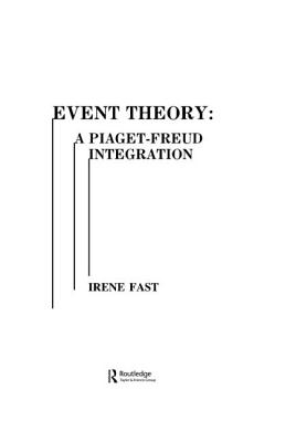Event Theory: A Piaget-Freud Integration - Fast, Irene