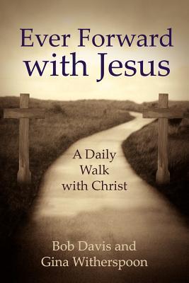 Ever Forward with Jesus: A Daily Walk with Christ - Davis, Bob, Dr.