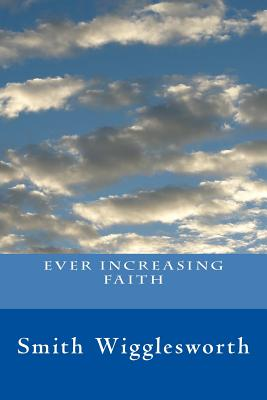 Ever Increasing Faith - Wigglesworth, Smith, and Knight, Melanie (Designer)