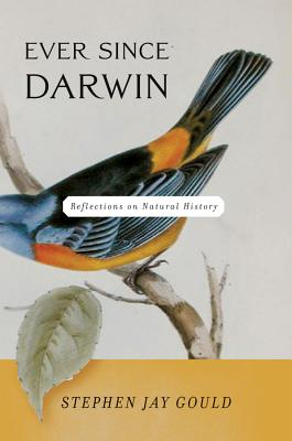 Ever Since Darwin: Reflections on Natural History - Gould, Stephen Jay