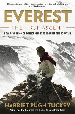 Everest: The First Ascent: How a Champion of Science Helped to Conquer the Mountain - Tuckey, Harriet