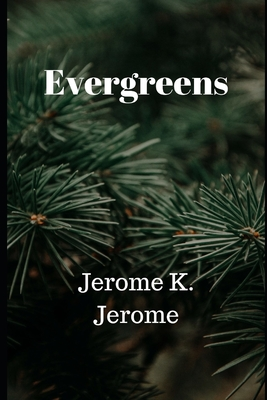 Evergreens - Jerome, Jerome K