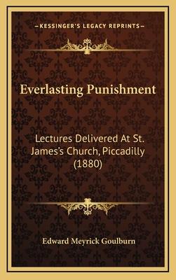 Everlasting Punishment: Lectures Delivered at St. James's Church, Piccadilly (1880) - Goulburn, Edward Meyrick