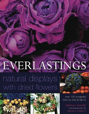 Everlastings: Natural Displays with Dried Flowers - Moore, Terence