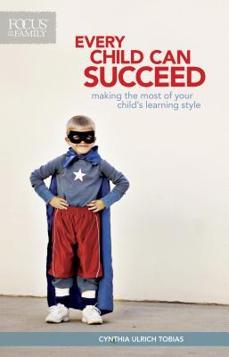 Every Child Can Succeed: Making the Most of Your Child's Learning Style - Tobias, Cynthia Ulrich