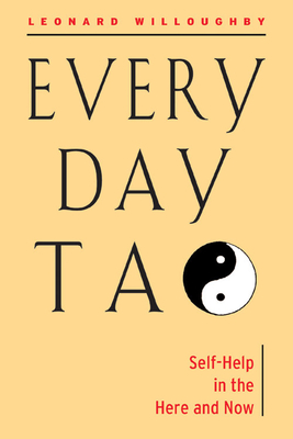Every Day Tao: Self-Help in the Here and Now - Willoughby, Leonard (Editor)