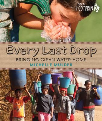 Every Last Drop: Bringing Clean Water Home - Mulder, Michelle