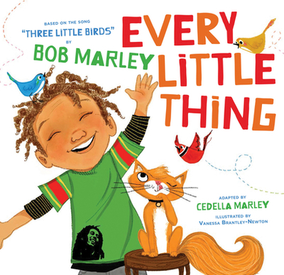 Every Little Thing: Based on the Song 'Three Little Birds' by Bob Marley (Preschool Music Books, Children Song Books, Reggae for Kids) - Marley, Bob, and Marley, Cedella