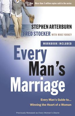Every Man's Marriage: An Every Man's Guide to Winning the Heart of a Woman - Arterburn, Stephen