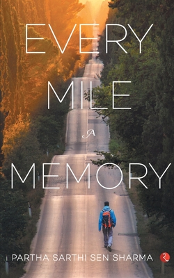 Every Mile a Memory - Sharma, Partha Sarthi Sen
