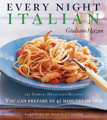 Every Night Italian: Every Night Italian - Hazan, Giuliano, and Hazan, Marcella (Notes by)