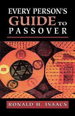 Every Persons Guide to Passove - Isaacs, Ronald H, Rabbi