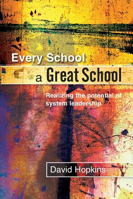 Every School a Great School: Realizing the Potential of System Leadership - Hopkins, David, Dr.