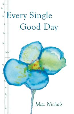 Every Single Good Day: A Family Keeps a Promise to a Loving Wife and Mother and Hopes to Help Others Who Face Alzheimer's Disease - Nichols, Max