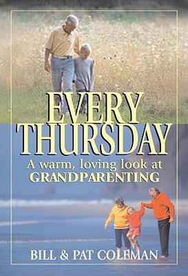 Every Thursday: A Warm, Loving Look at Grandparenting - Coleman, William L, and Coleman, Bill, and Coleman, Pat