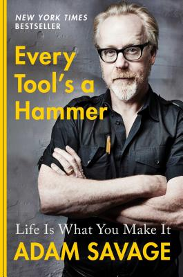 Every Tool's a Hammer: Life Is What You Make It - Savage, Adam