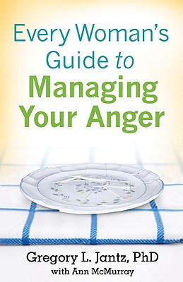 Every Woman's Guide to Managing Your Anger - Jantz, Gregory, Dr., and McMurray, Ann